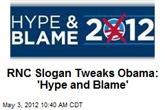 RNC Slogan Tweaks Obama: 'Hype and Blame'
