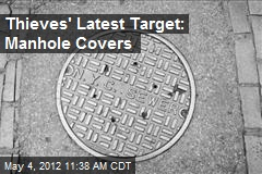 Thieves' Latest Target: Manhole Covers