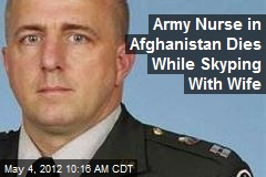 Army Nurse in Afghanistan Dies While Skyping With Wife
