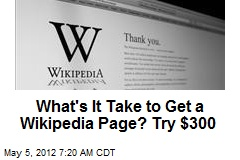 What's It Take to Get a Wikipedia Page? Try $300