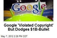 Google 'Violated Copyright' But Dodges $1B-Bullet