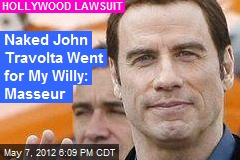 Naked John Travolta Went for My Willy: Masseur
