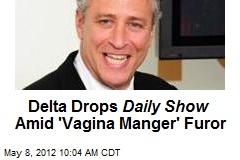 Delta Drops Daily Show Amid 'Vagina Manger' Furor