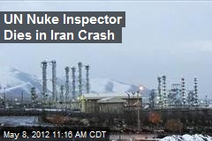 UN Nuke Inspector Dies in Iran Crash