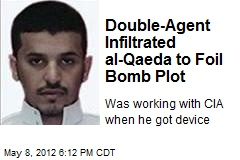 Double-Agent Infiltrated al-Qaeda to Foil Bomb Plot