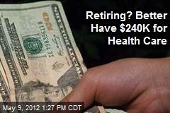 Retiring? Better Have $240K for Health Care