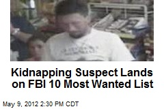 Kidnapping Suspect Lands on FBI 10 Most Wanted List
