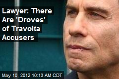 Lawyer: There Are 'Droves' of Travolta Accusers