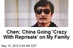 Chen: China Going 'Crazy With Reprisals' on My Family