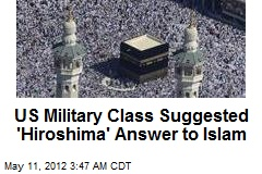 Military Class Suggested 'Hiroshima' Answer to Islam
