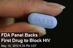 FDA Panel Backs First Drug to Block HIV