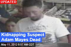 Kidnapping Suspect Adam Mayes Dead