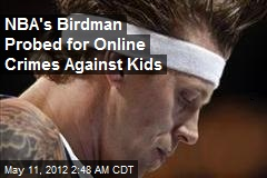 NBA's Birdman Probed for Online Crimes Against Kids