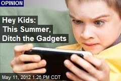 Hey Kids: This Summer, Ditch the Gadgets