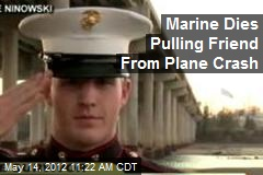 Marine Dies Pulling Friend From Plane Crash