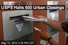 USPS Halts 600 Urban Closings