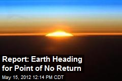 Report: Earth Heading for Point of No Return