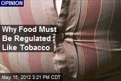 Why Food Must Be Regulated Like Tobacco