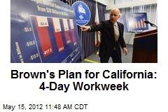 Brown's Plan for California: 4-Day Workweek