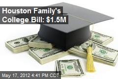 Houston Family's College Bill: $1.5M