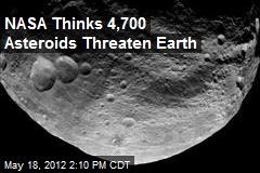 NASA Thinks 4,700 Asteroids Threaten Earth