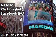 Nasdaq: We Bungled Facebook IPO
