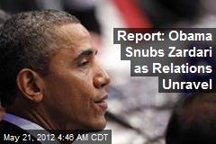 Report: Obama Snubs Zardari as Relations Unravel
