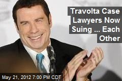 Travolta Case Lawyers Now Suing ... Each Other