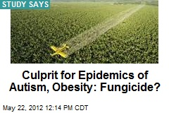 Culprit for Epidemics of Autism, Obesity: Fungicide?