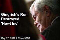 Gingrich's Run Destroyed 'Newt Inc'