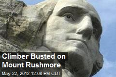 Climber Busted on Mount Rushmore