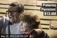 Paterno Pension: $13.4M