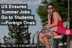 US Ensures Summer Jobs Go to Students —Foreign Ones