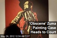 'Obscene' Zuma Painting Case Heads to Court