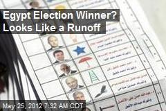Egypt Election Winner? Looks Like a Runoff