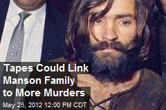 Tapes Could Link Manson Family to More Murders