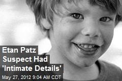 Etan Patz Suspect Had 'Intimate Details'