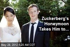 Zuckerberg's Honeymoon Takes Him to...