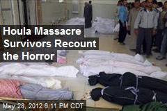 Houla Massacre Survivors Recount the Horror
