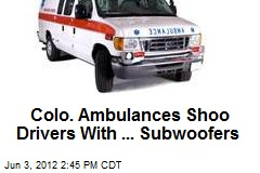 Colo. Ambulances Shoo Drivers With ... Subwoofers