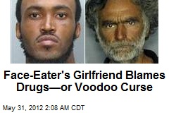 Face-Eater's Girlfriend Blames Drugs—Or Voodoo Curse