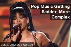 Pop Music Getting Sadder, More Complex