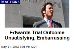 Edwards Trial Outcome Unsatisfying, Embarrassing