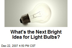 What's the Next Bright Idea for Light Bulbs?