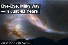 Bye-Bye, Milky Way —in Just 4B Years