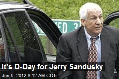 It's D-Day for Jerry Sandusky