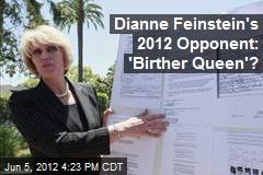 Dianne Feinstein's 2012 Opponent: 'Birther Queen'?