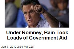 Under Romney, Bain Took Loads of Government Aid