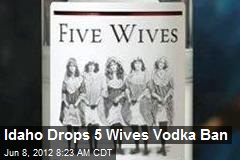 Idaho Drops 5 Wives Vodka Ban