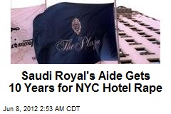 Saudi Royal's Aide Gets 10 Years for NYC Hotel Rape